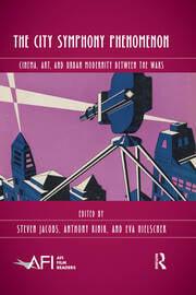 The City Symphony Phenomenon: Cinema, Art, and Urban Modernity Between the Wars