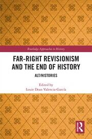 Far-Right Revisionism and the End of History -  1st Edition book cover