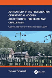 Authenticity in the Preservation of Historical Wooden Architecture - Problems and Challenges -  1st Edition book cover
