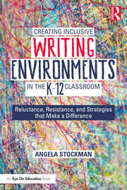 Creating Inclusive Writing Environments in the K-12 Classroom - 1st Edition book cover