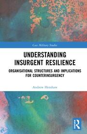 Understanding Insurgent Resilience: Organizational Structures and the Implications for Counterinsurgency