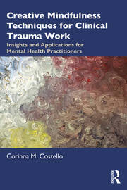 Creative Mindfulness Techniques for Clinical Trauma Work - 1st Edition book cover