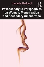 Psychoanalytic Perspectives on Women, Menstruation and Secondary Amenorrhea - 1st Edition book cover