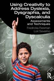 Using Creativity to Address Dyslexia, Dysgraphia, and Dyscalculia - 1st Edition book cover