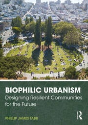 Biophilic Urbanism : Designing Resilient Communities for the Future - 1st Edition book cover