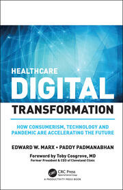 Healthcare Digital Transformation : How Consumerism, Technology and Pandemic are Accelerating the Future - 1st Edition book cover