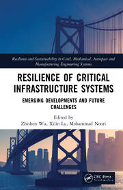 Resilience of Critical Infrastructure Systems : Emerging Developments and Future Challenges - 1st Edition book cover