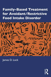 Family Based Treatment for Avoidant Restrictive Food Intake Disorder - 1st Edition book cover