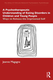 A Psychotherapeutic Understanding of Eating Disorders in Children and Young People - 1st Edition book cover