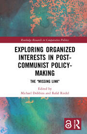Exploring Organized Interests in Post-Communist Policy-Making - 1st Edition book cover