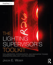 The Lighting Supervisor's Toolkit : Collaboration, Interrogation, and Innovation toward Engineering Brilliant Lighting Designs - 1st Edition book cover