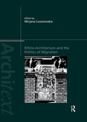 Ethno-Architecture and the Politics of Migration -  1st Edition book cover