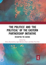 'The Politics' and 'The Political' of the Eastern Partnership Initiative -  1st Edition book cover