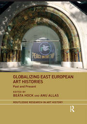 Globalizing East European Art Histories -  1st Edition book cover