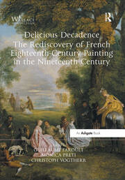 Delicious Decadence – The Rediscovery of French Eighteenth-Century Painting in the Nineteenth Century -  1st Edition book cover