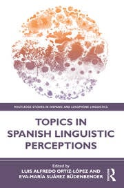 Topics in Spanish Linguistic Perceptions - 1st Edition book cover