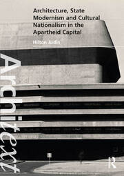 Architecture, State Modernism and Cultural Nationalism in the Apartheid Capital - 1st Edition book cover