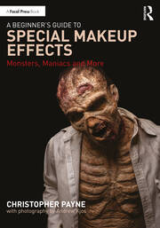 A Beginner's Guide to Special Makeup Effects : Monsters, Maniacs and More - 1st Edition book cover