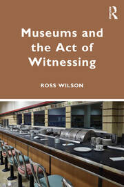 Museums and the Act of Witnessing - 1st Edition book cover
