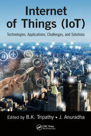 Internet of Things (IoT) : Technologies, Applications, Challenges and Solutions - 1st Edition book cover