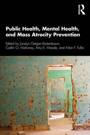 Public Health, Mental Health, and Mass Atrocity Prevention - 1st Edition book cover