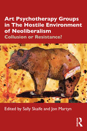 Art Psychotherapy Groups in The Hostile Environment of Neoliberalism - 1st Edition book cover