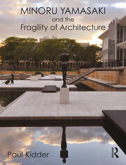 Minoru Yamasaki and the Fragility of Architecture - 1st Edition book cover