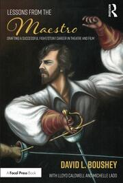Lessons from The Maestro : Crafting a Successful Fight/Stunt Career in Theatre and Film - 1st Edition book cover