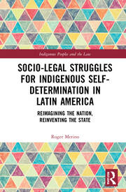 Socio-Legal Struggles for Indigenous Self-Determination in Latin America - 1st Edition book cover
