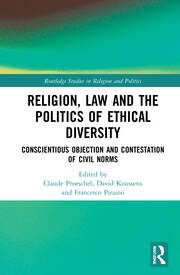 Religion, Law and the Politics of Ethical Diversity : Conscientious Objection and Contestation of Civil Norms book cover