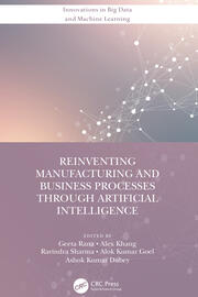 Reinventing Manufacturing and Business Processes Through Artificial Intelligence - 1st Edition book cover