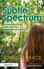The Subtle Spectrum: An Honest Account of Autistic Discovery, Relationships and Identity - 1st Edition book cover