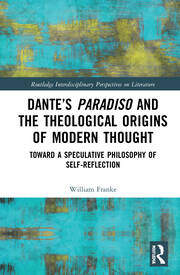 Dante's Paradiso and the Theological Origins of Modern Thought : Toward a Speculative Philosophy of Self-Reflection book cover