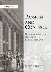 Passion and Control: Dutch Architectural Culture of the Eighteenth Century - 1st Edition book cover