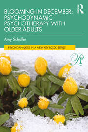Blooming in December: Psychodynamic Psychotherapy With Older Adults - 1st Edition book cover