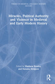 Miracles, Political Authority and Violence in Medieval and Early Modern History - 1st Edition book cover