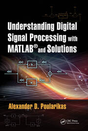 Understanding Digital Signal Processing with MATLAB® and Solutions - 1st Edition book cover
