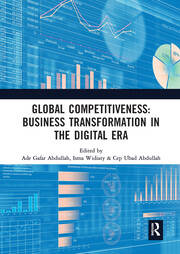 Global Competitiveness: Business Transformation in the Digital Era: Proceedings of the First Economics and Business Competitiveness International Conference (EBCICON 2018), September 21-22, 2018, Bali, Indonesia