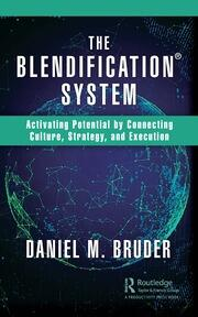 The Blendification System : Activating Potential by Connecting Culture, Strategy, and Execution - 1st Edition book cover