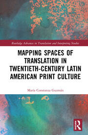 Mapping Spaces of Translation in Twentieth-Century Latin American Print Culture
