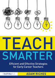 Teach Smarter : Efficient and Effective Strategies for Early Career Teachers - 1st Edition book cover