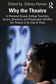 Why the Theatre : In Personal Essays, College Teachers, Actors, Directors, and Playwrights Tell Why the Theatre Is So Vital to Them - 1st Edition book cover