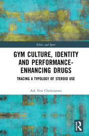 Gym Culture, Identity and Performance-Enhancing Drugs: Tracing a Typology of Steroid Use
