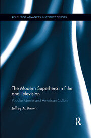 The Modern Superhero in Film and Television - 1st Edition book cover