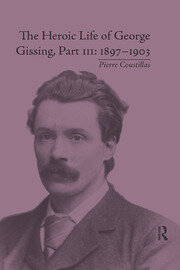 The Heroic Life of George Gissing, Part III - 1st Edition book cover