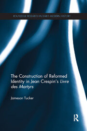 The Construction of Reformed Identity in Jean Crespin's Livre des Martyrs - 1st Edition book cover