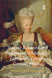 Staging Blackness and Performing Whiteness in Eighteenth-Century German Drama - 1st Edition book cover
