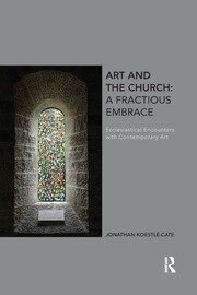 Art and the Church: A Fractious Embrace - 1st Edition book cover
