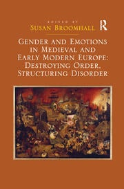 Gender and Emotions in Medieval and Early Modern Europe: Destroying Order, Structuring Disorder - 1st Edition book cover