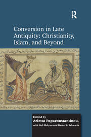 Conversion in Late Antiquity: Christianity, Islam, and Beyond - 1st Edition book cover